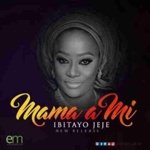 Ibitayo Jeje - Mama a mi (ft Ayomikun Jeje)